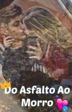 Do Asfalto Ao Morro by ThaysaOliveiira
