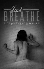 Just Breathe by KeepStayingWeird