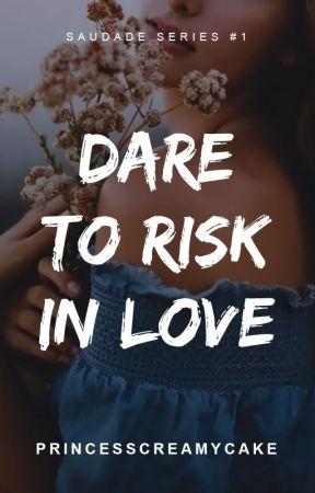 Dare To Risk In Love (Saudade Series #1) by PrincessCreamyCake