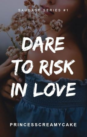 Dare To Risk In Love by PrincessCreamyCake