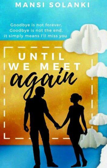 ❣ Until We Meet Again ❣