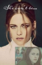 She can't be... (Twilight fanfic) by Ginny_potter_love