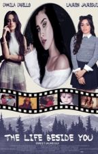 The Life Beside You - Camren Intersexual [hiatos] by SweetJauregui96