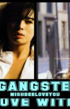 MY GANGSTERS IS IN LOVE WITH ME by mishbeeloveyou
