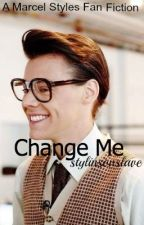 Change Me - A Marcel Styles Fan Fiction by disclosures