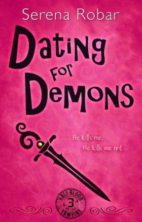 Dating for Demons (Book 3: Half-blood vampire series) by SerenaRobar