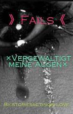 》Fails《   ×Vergewaltigt meine Augen× by storiesactingbylove
