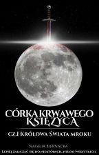 Córka Krwawego Księżyca cz. I Królowa Świata Mroku by NatalkaBiernacka