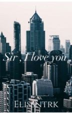Sir , I love you  by MrsElss