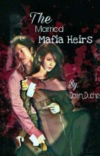 The Married Mafia Heirs by Dawn_DuchessWP