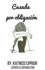~Casada por obligación~ by Katniss13Prior