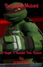 Beautiful Mutant (Raph X Reader) by JEDI271217