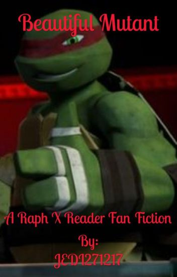 Beautiful Mutant (Raph X Reader)