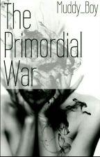 The Primordial War by Muddy_Boy