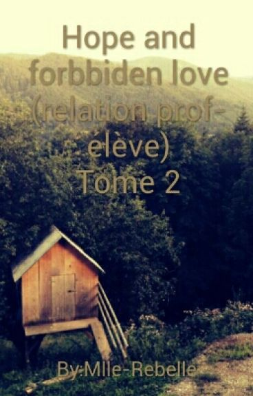 Hope and forbbiden love (relation prof-élève) Tome 2