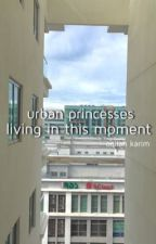 Urban Princesses: Living In This Moment by _aqilahkarim
