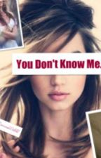 You Don't Know Me by RonnieWebb8