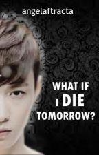 What If I Die Tomorrow? by angelaftracta