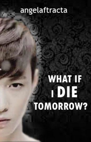 What If I Die Tomorrow?