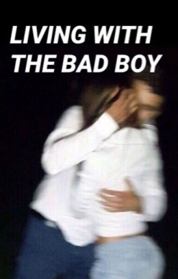 Living With The Bad Boy// G.D