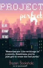 Project Perfect by BrazenBookaholic