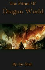 The Prince Of Dragon World by Jayshah25