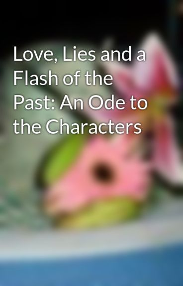Love, Lies and a Flash of the Past: An Ode to the Characters by Just_Ania