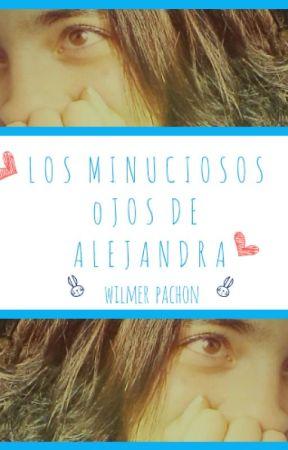 Los Minuciosos Ojos De Alejandra by WilmerPachon