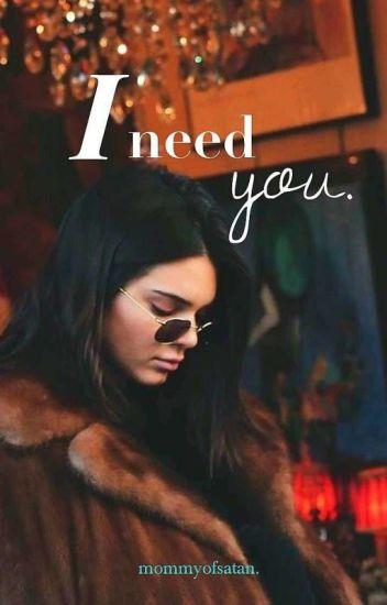 I need you. ©  [kendall jenner.]  {sin editar.}