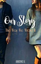 Our Story ~ The Way We Wrote It by adriennewrites