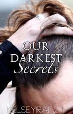 Our Darkest Secrets (A Harry Styles FanFic) by kelseyrae21
