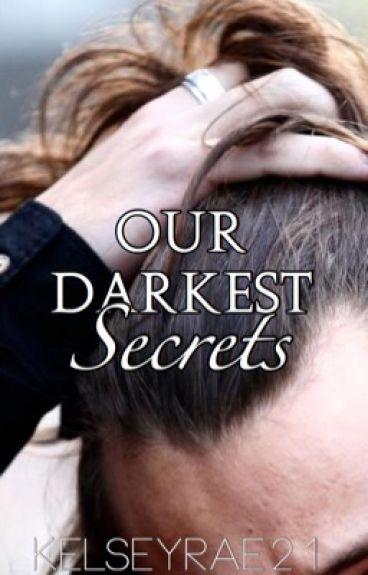 Our Darkest Secrets (A Harry Styles FanFic)
