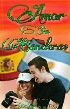 Amor sin banderas (celopan y tu) [TERMINADA] by aracelimolina3914