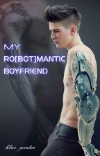 My Ro[bot]mantic Boyfriend by blue_winter