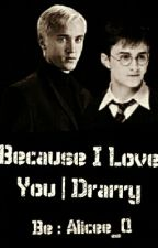 Because I Love You. | Drarry by Alicee_Q