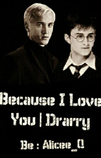Because I Love You. | Drarry