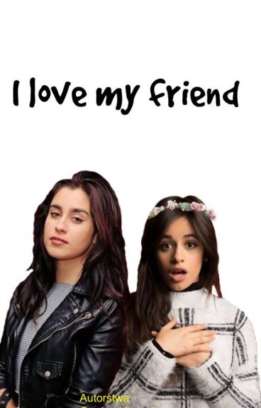I love my friend <Camren>