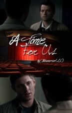 A Time For Us {Destiel AU} by Fanwarrior480