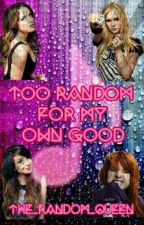 Too Random For My Own Good by XPoisonedPeculiarsX