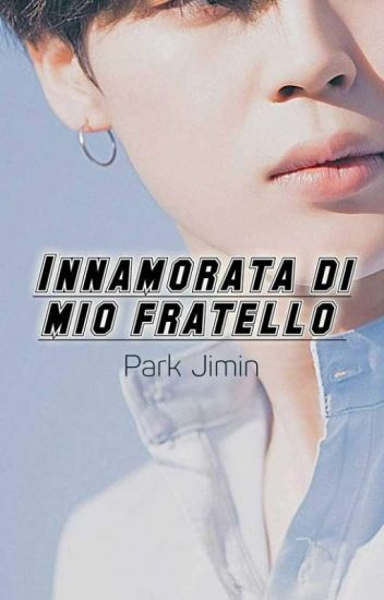 Innamorata Di Mio Fratello ||「Park Jimin」