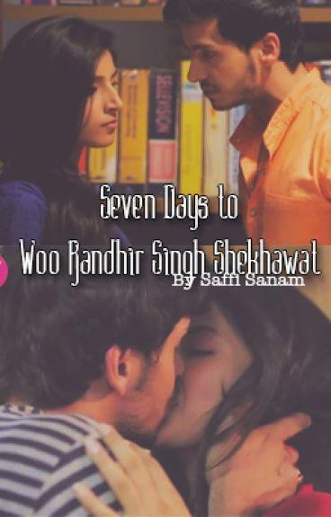 Seven Days to Woo Randhir Singh Shekhawat