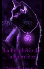 La Prophétie de la Guerrière  by 1LemaitreFanny1