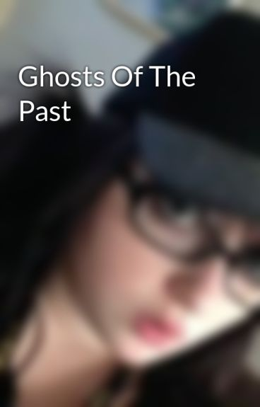 Ghosts Of The Past by vampprincess8i
