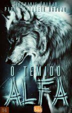 O Temido Alfa #TheWolwes2017  by Stephanie_Araujo_17