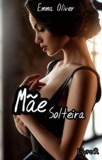 Mãe Solteira by EmmaOliver3