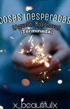Cosas Inesperadas. Agustín Casanova & Tu. TERMINADA by Sabri_Zabalaa