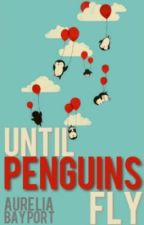 Until Penguins Fly by sycamore_