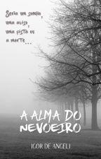 A Alma do Nevoeiro by IgorDeAngeli