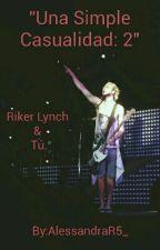 """""""Una Simple Casualidad 2"""" Riker Lynch Y Tú. by AleeeeeDun"""