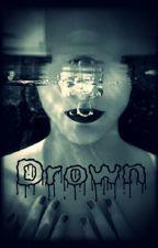Drown. by xlivingdreamx